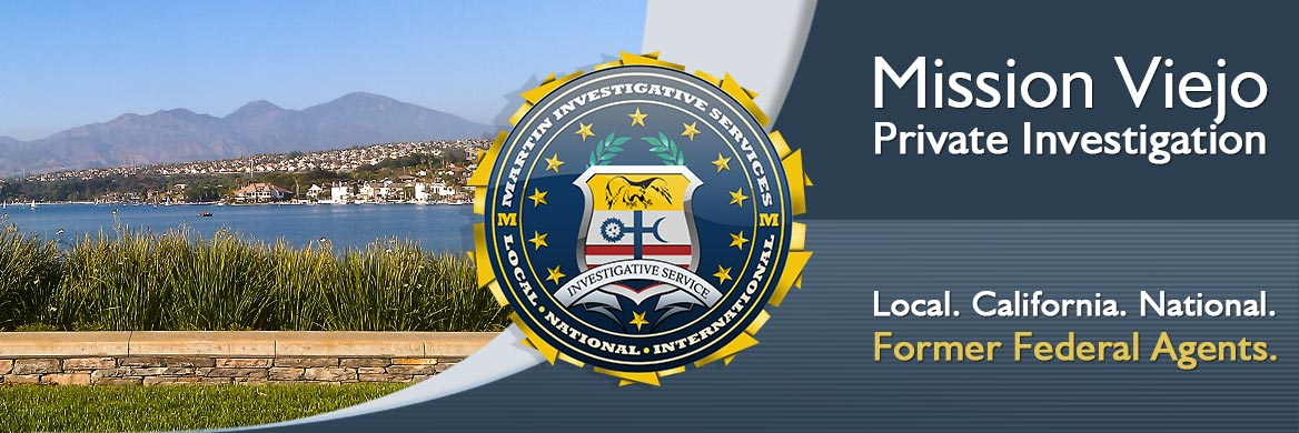 Mission Viejo private investigation. Martin Investigative Services. (800) 577-1080