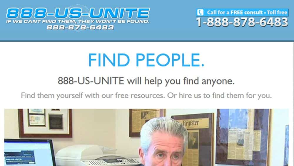 888-US-UNITE. Helping you find anyone. This is a unique site targeted towards helping you find people. Find people yourself with our free resources. Or you can hire us to find them for you.