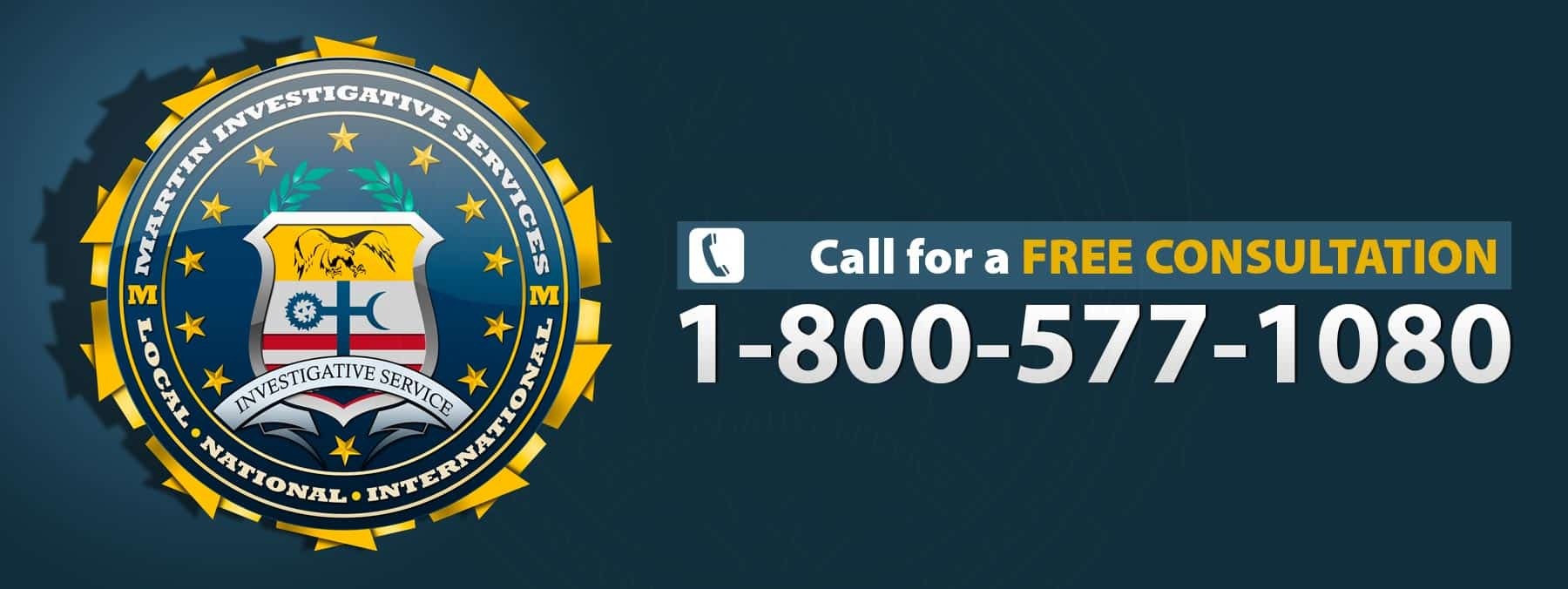 Call for a free consultation with Martin Investigative Services: 1-800-577-1080