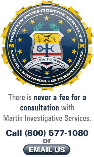 There is never a fee for a consultation with Martin Investigative Services. Call (800) 577-1080 or email us.