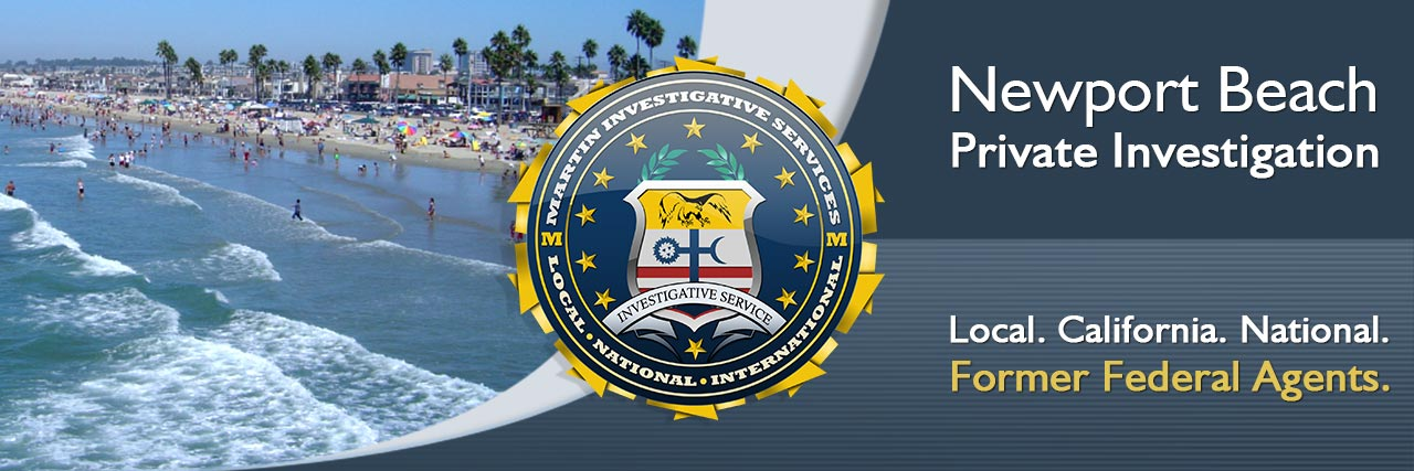 Newport Beach private investigation. Martin Investigative Services. (800) 577-1080