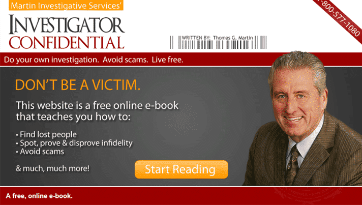 Investigator Confidential is the free, online e-book from private investigator Thomas G. Martin of Martin Investigative Services. (800) 577-1080